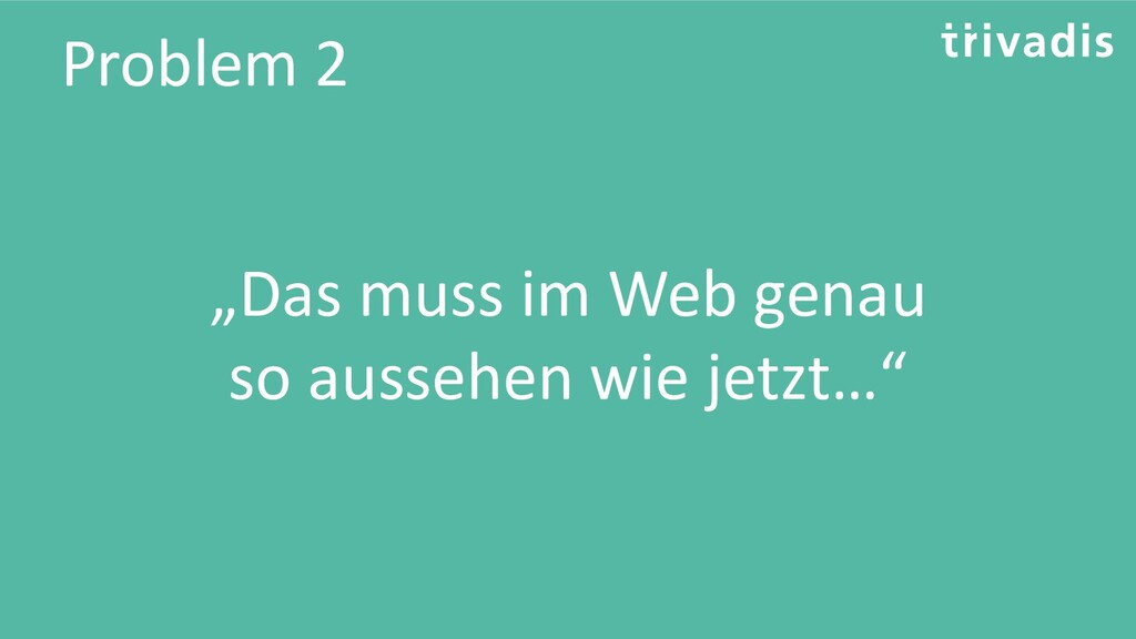 "Problem 2 ""Das muss im Web genau so aussehen wi..."
