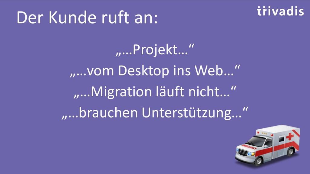 """Der Kunde ruft an: """"…Projekt…"""" """"…vom Desktop in..."""