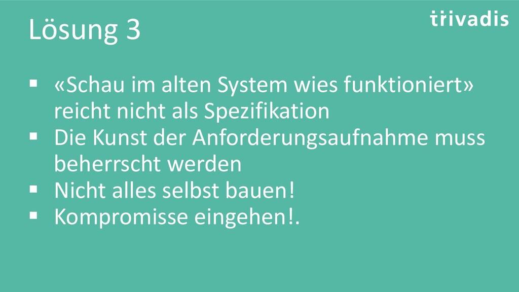 Lösung 3 ▪ «Schau im alten System wies funktion...
