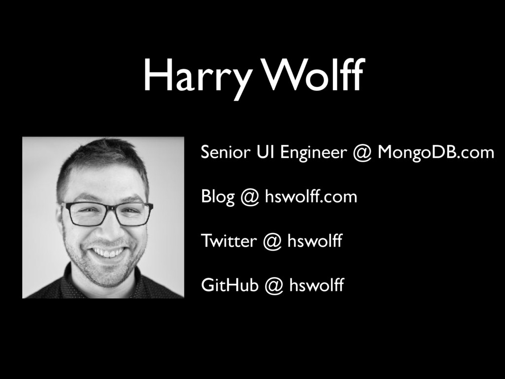 Harry Wolff Senior UI Engineer @ MongoDB.com Bl...