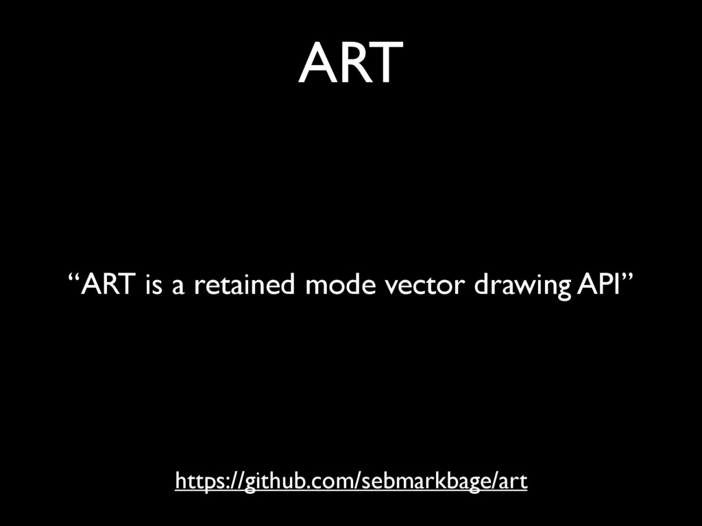 "ART https://github.com/sebmarkbage/art ""ART is ..."