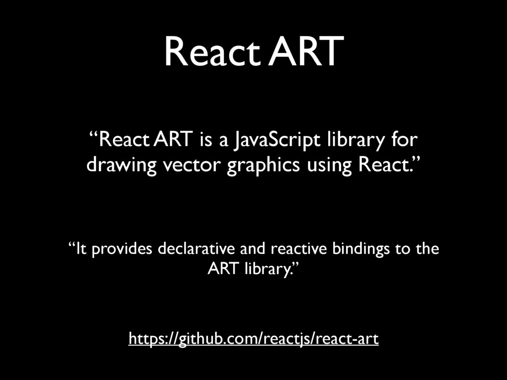 React ART https://github.com/reactjs/react-art ...
