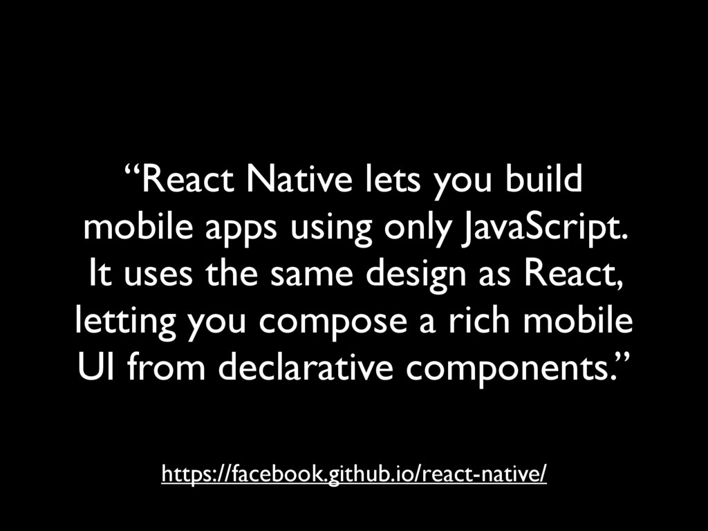 """React Native lets you build mobile apps using ..."