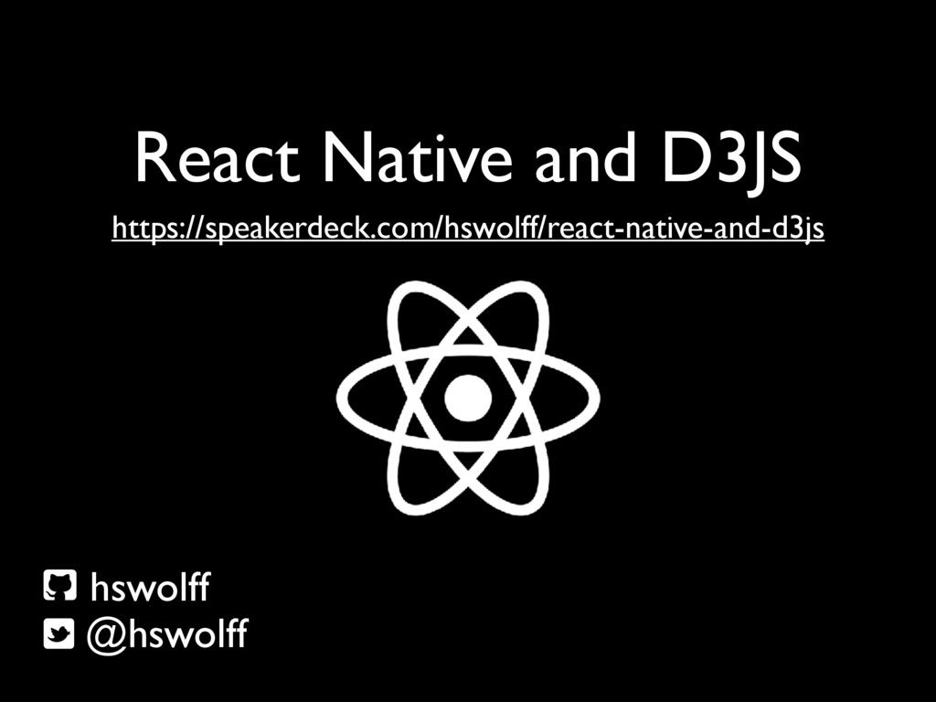 React Native and D3JS hswolff @hswolff https://...