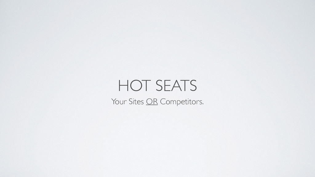 HOT SEATS Your Sites OR Competitors.