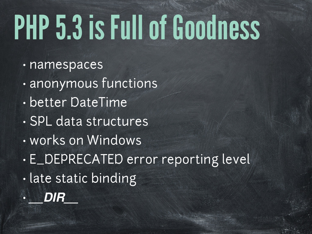 PHP 5.3 is Full of Goodness • namespaces • anon...