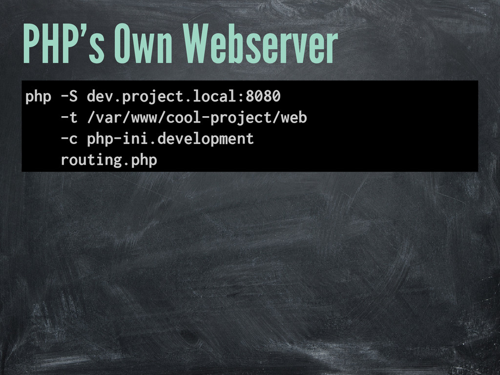 PHP's Own Webserver php -S dev.project.local:80...