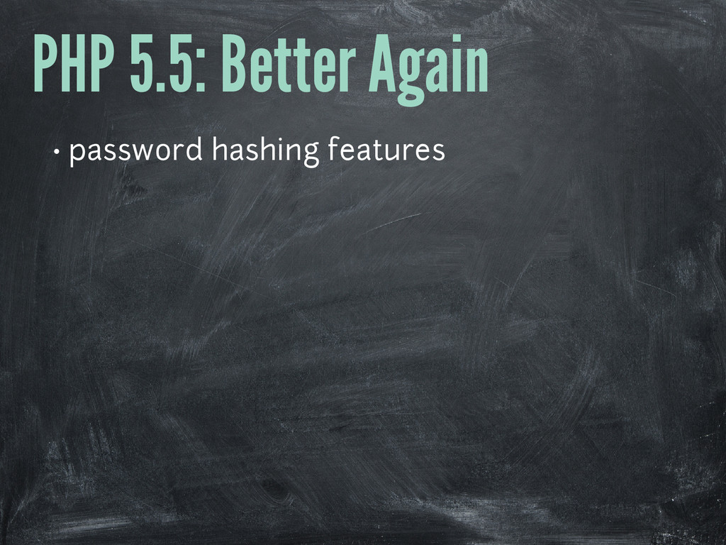 PHP 5.5: Better Again • password hashing featur...