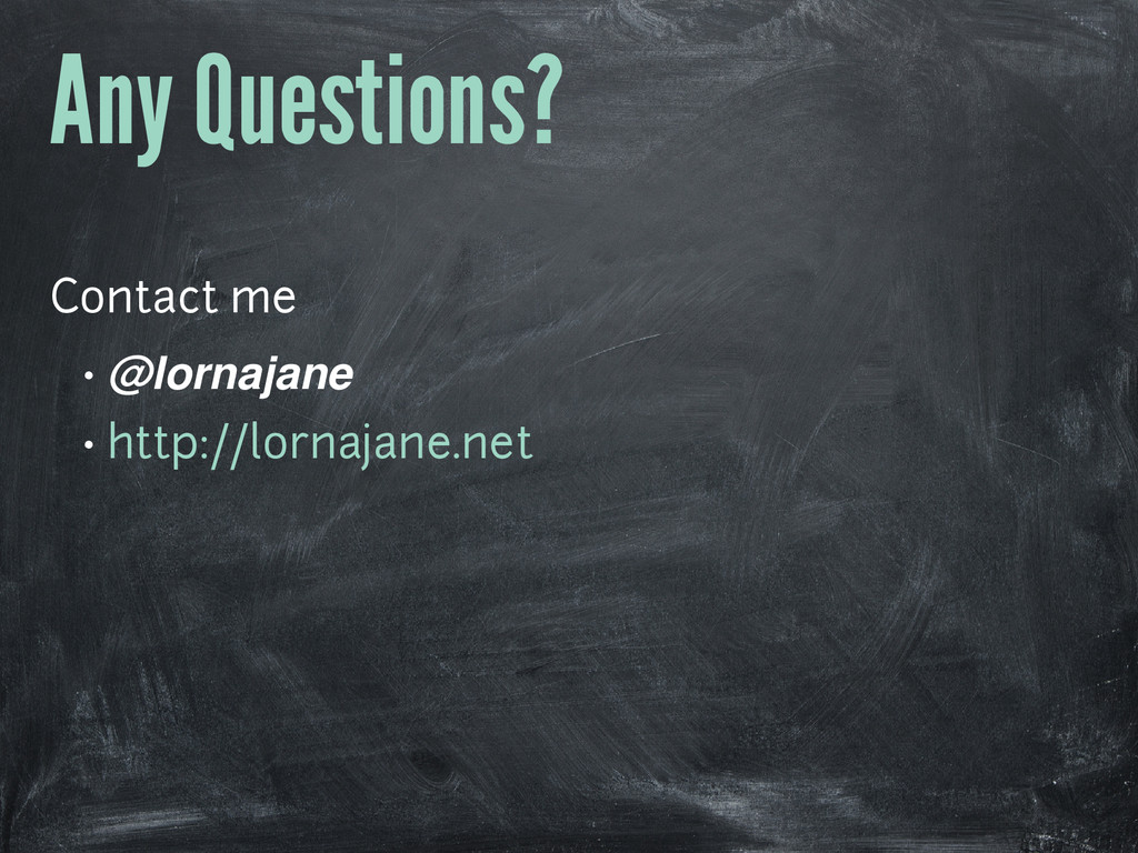 Any Questions? Contact me • @lornajane • http:/...
