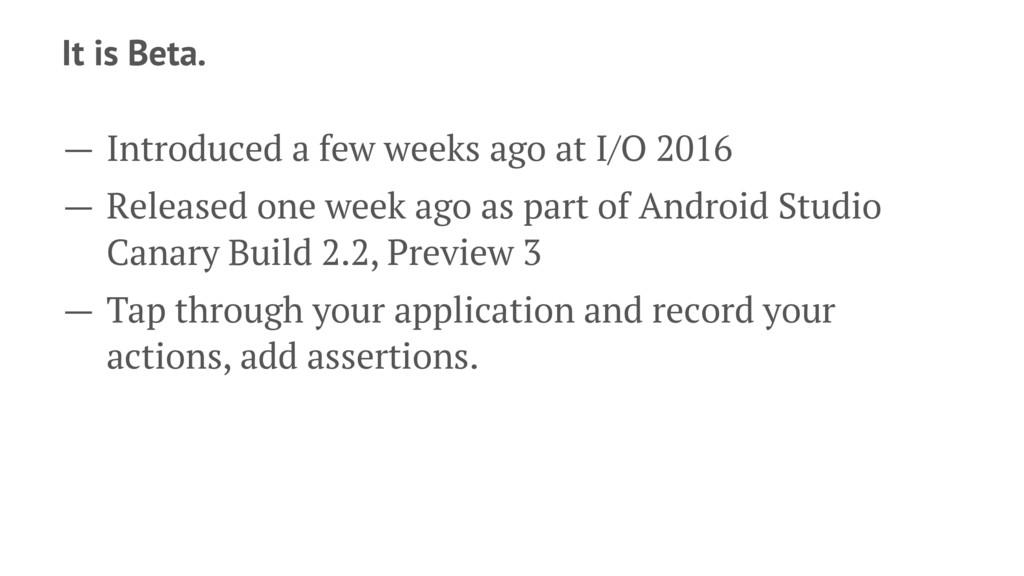 It is Beta. — Introduced a few weeks ago at I/O...