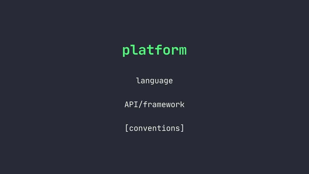 platform  language  API/framework  [conventions]