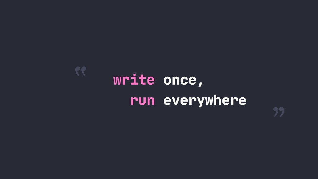 """ run everywhere "" write once,"
