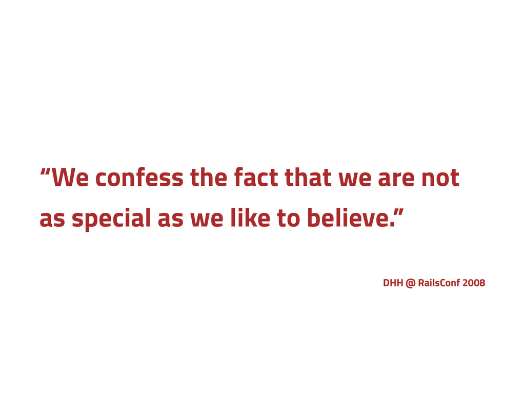 """""""We confess the fact that we are not as special..."""