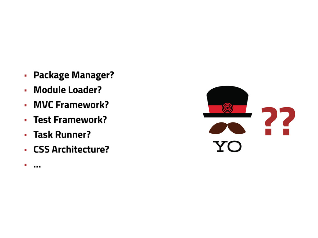 • Package Manager? • Module Loader? • MVC Frame...