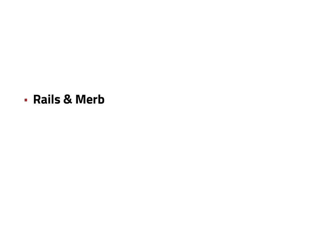 • Rails & Merb