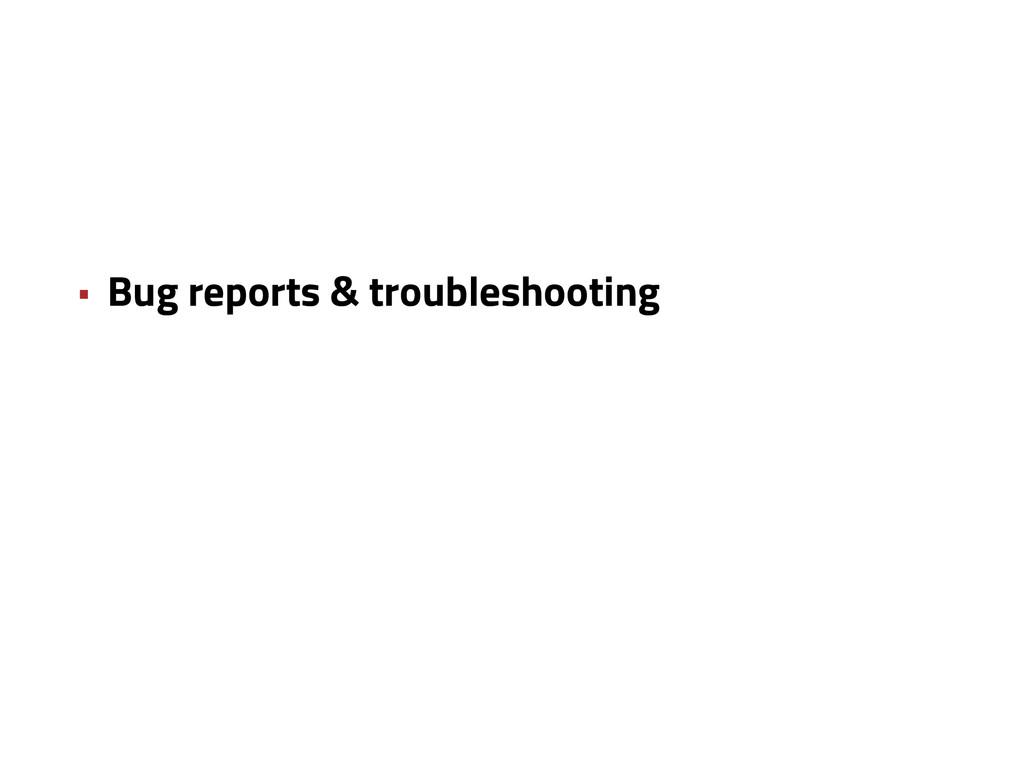 • Bug reports & troubleshooting