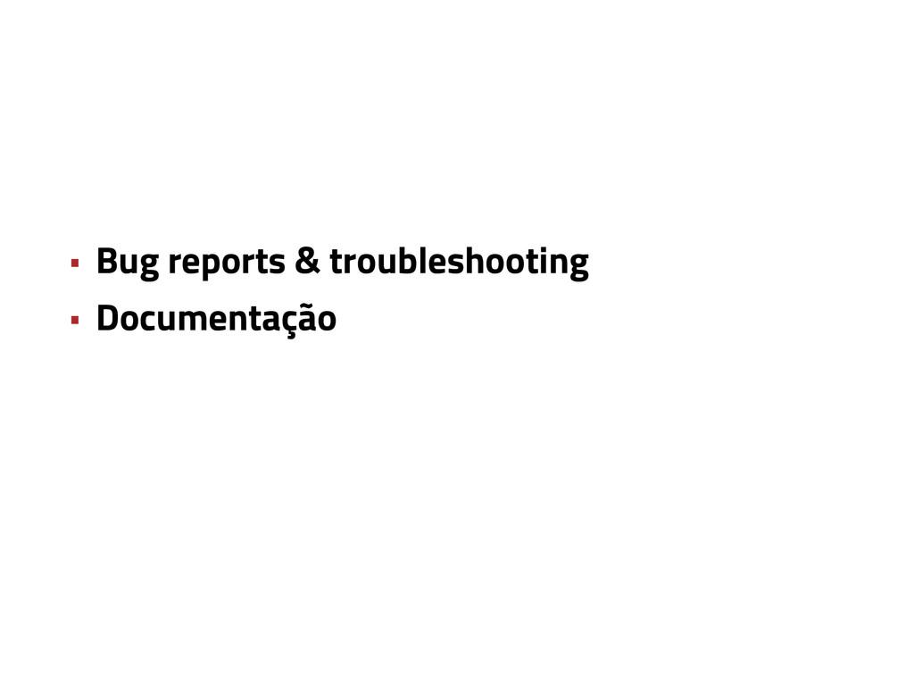 • Bug reports & troubleshooting • Documentação