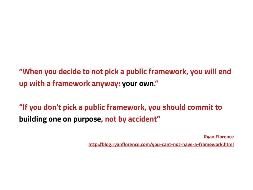 """""""When you decide to not pick a public framework..."""