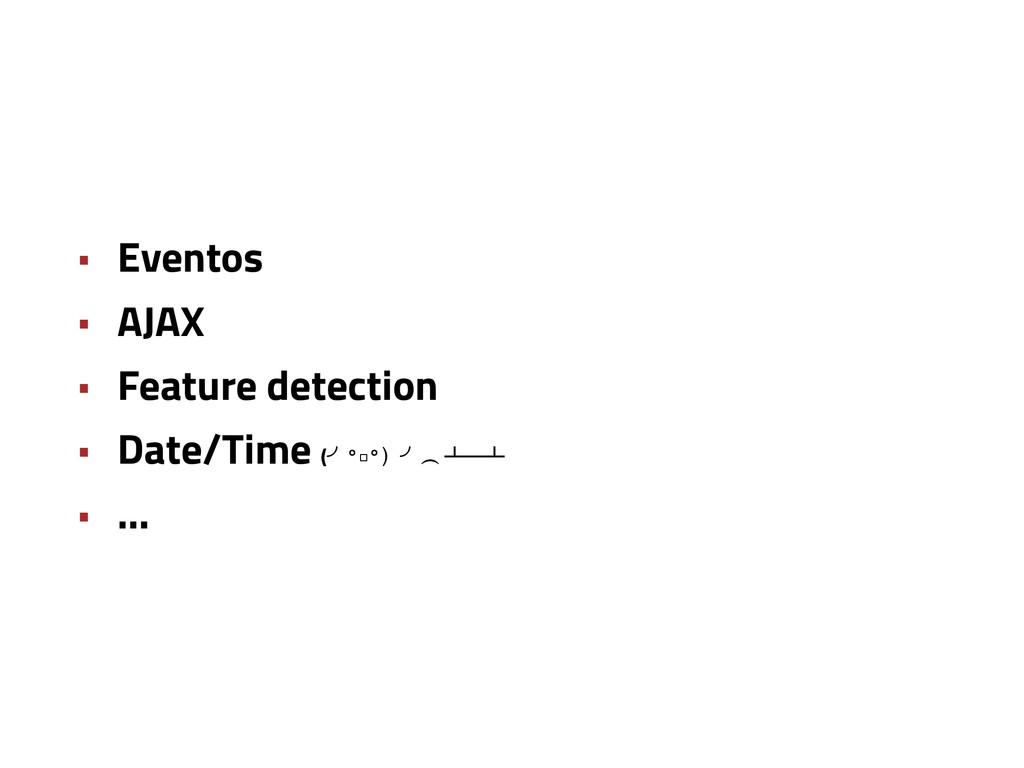 • Eventos • AJAX • Feature detection • Date/Tim...