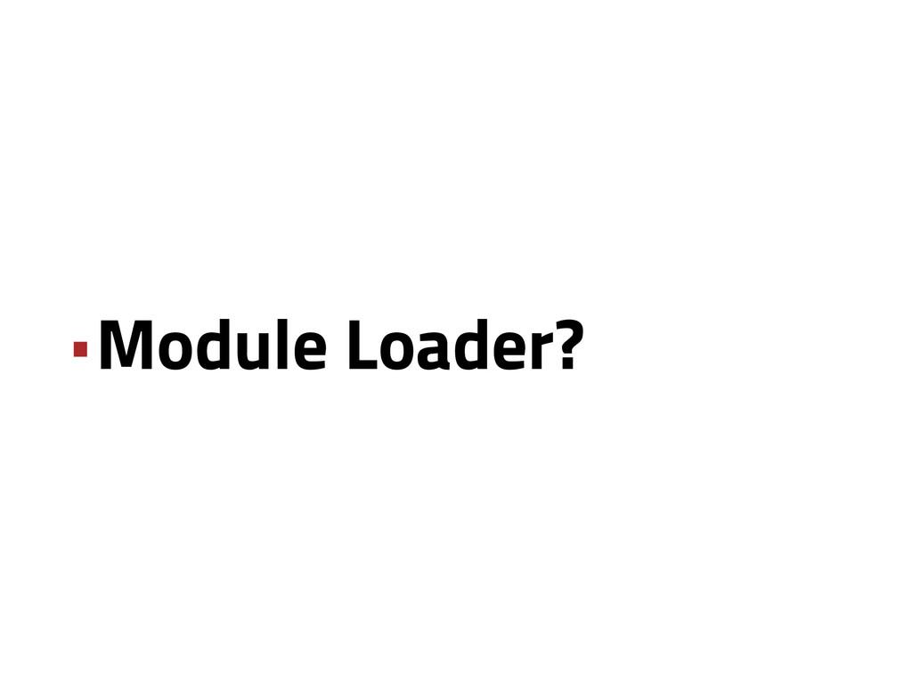 •Module Loader?