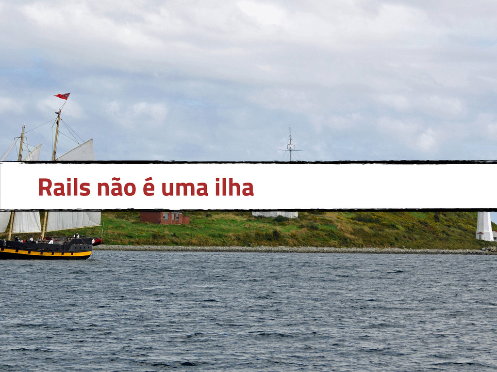 Rails não é uma ilha