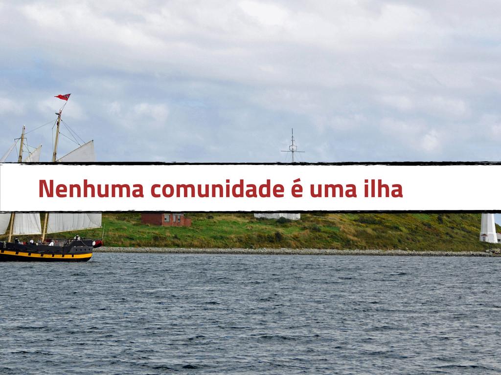 Nenhuma comunidade é uma ilha