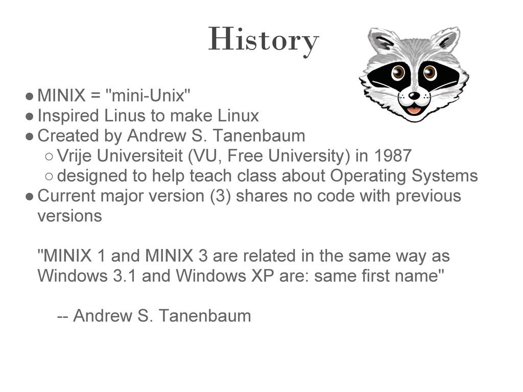 "History ●MINIX = ""mini-Unix"" ●Inspired Linus to..."