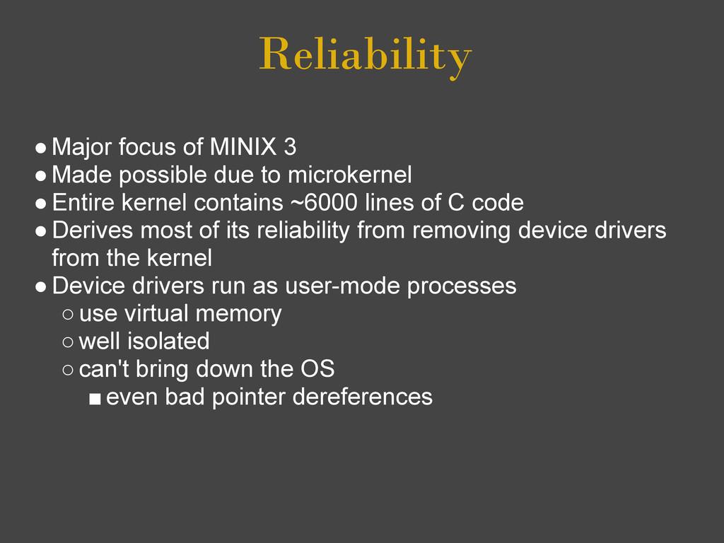 Reliability ●Major focus of MINIX 3 ●Made possi...