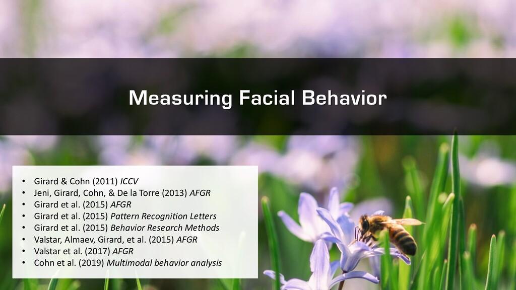 Measuring Facial Behavior • Girard & Cohn (2011...