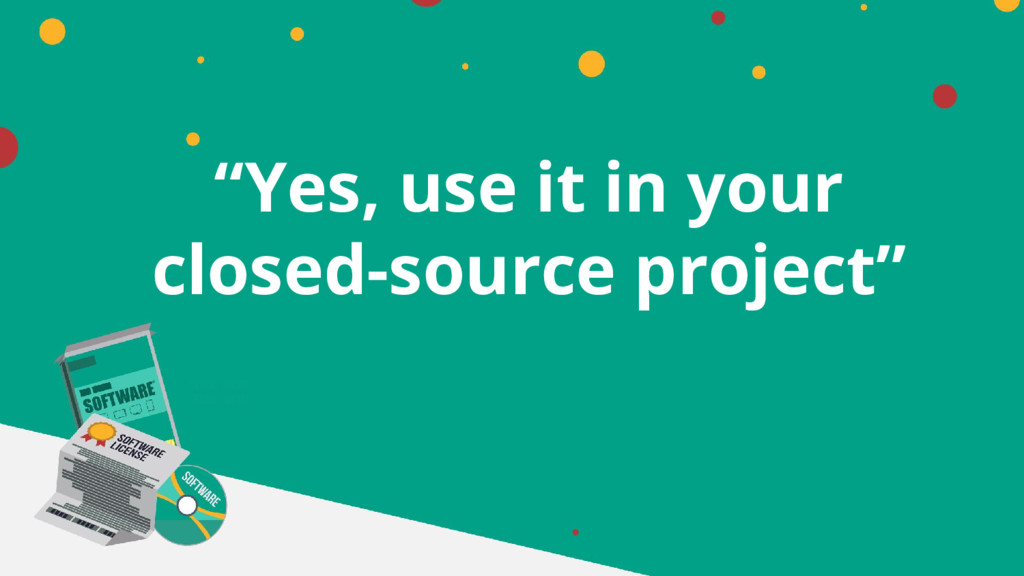 """Yes, use it in your closed-source project"""