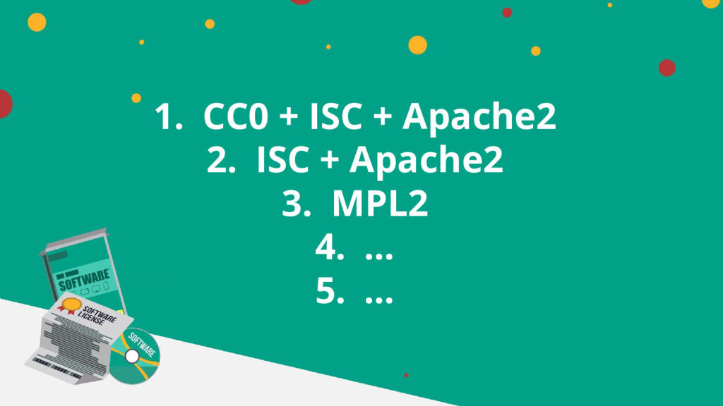 1. CC0 + ISC + Apache2 2. ISC + Apache2 3. MPL2...
