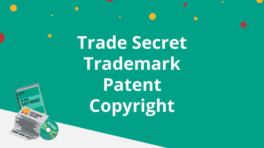 Trade Secret Trademark Patent Copyright
