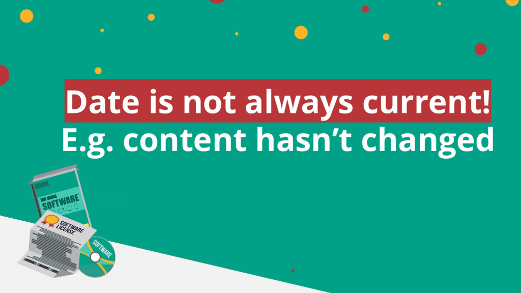 Date is not always current! E.g. content hasn't...