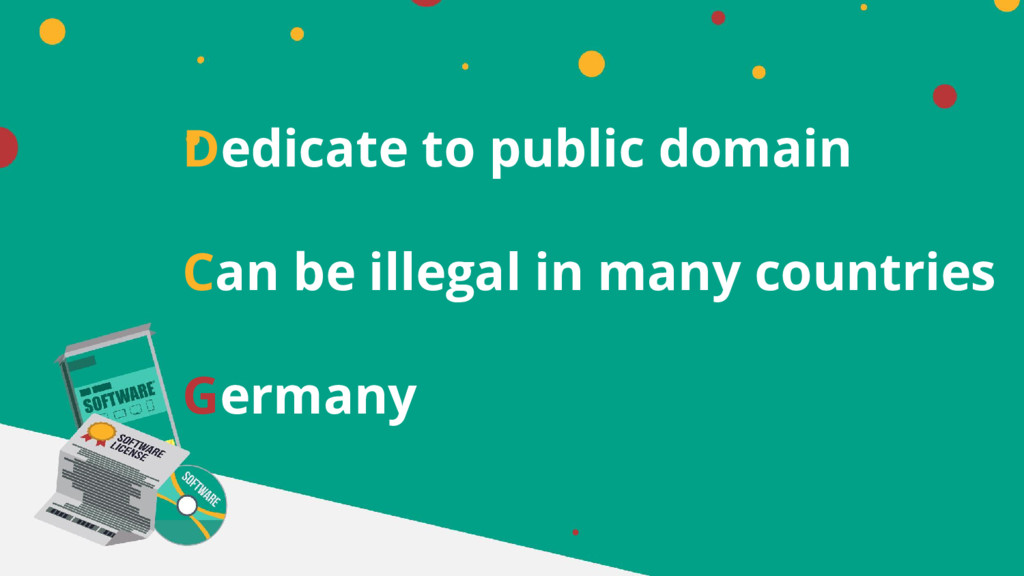 Dedicate to public domain Can be illegal in man...