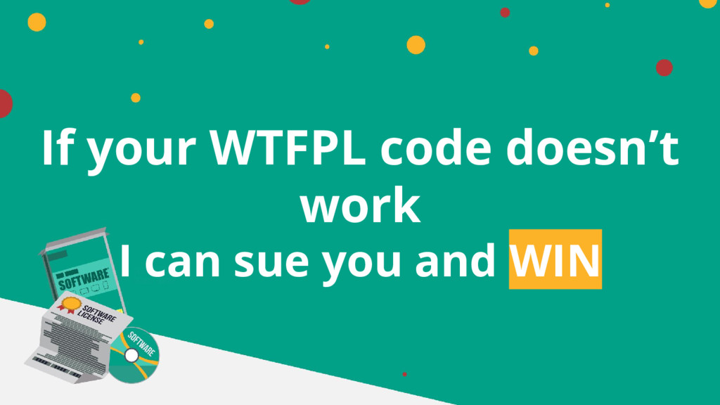If your WTFPL code doesn't work I can sue you a...