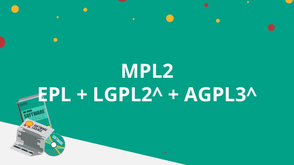 MPL2 EPL + LGPL2^ + AGPL3^