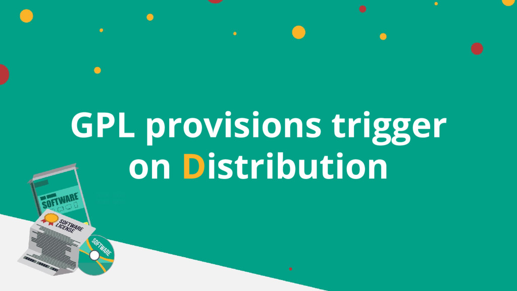 GPL provisions trigger on Distribution