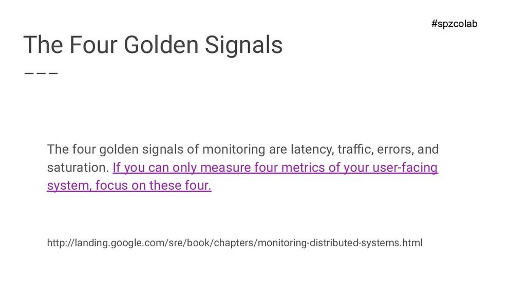 The Four Golden Signals The four golden signals...