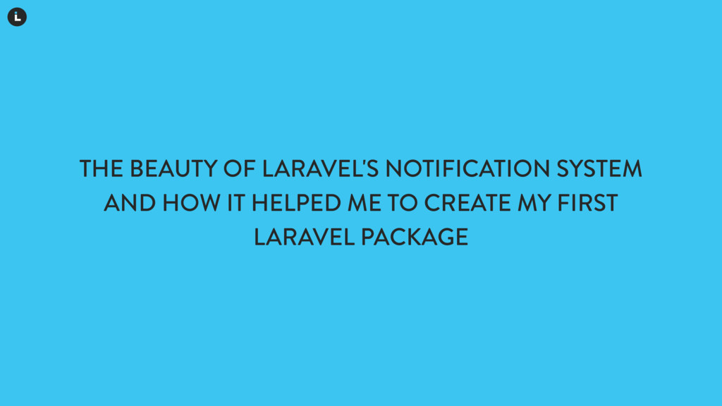 THE BEAUTY OF LARAVEL'S NOTIFICATION SYSTEM AND...