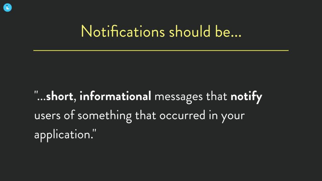 "Notifications should be... ""...short, informatio..."