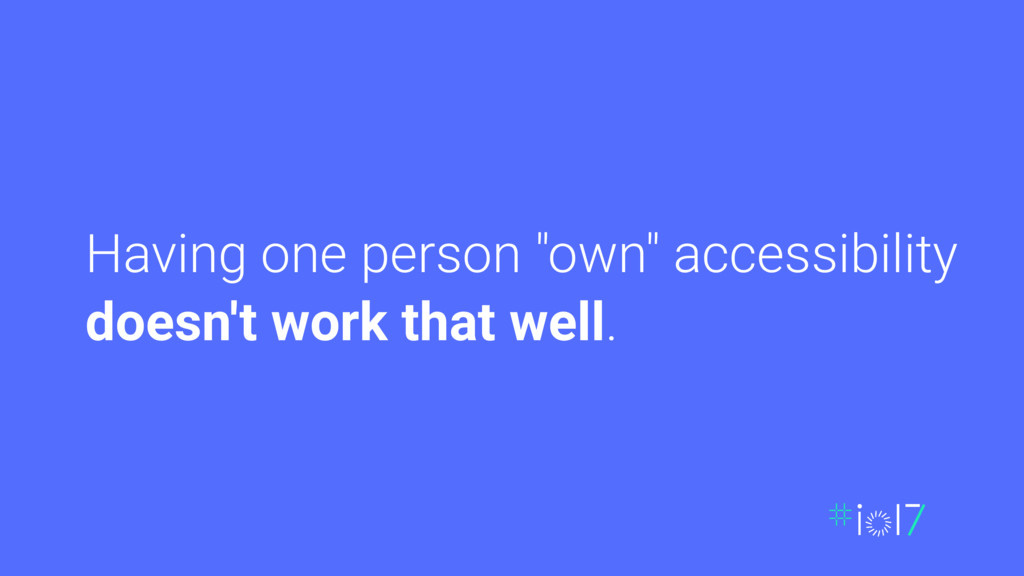 "Having one person ""own"" accessibility doesn't w..."