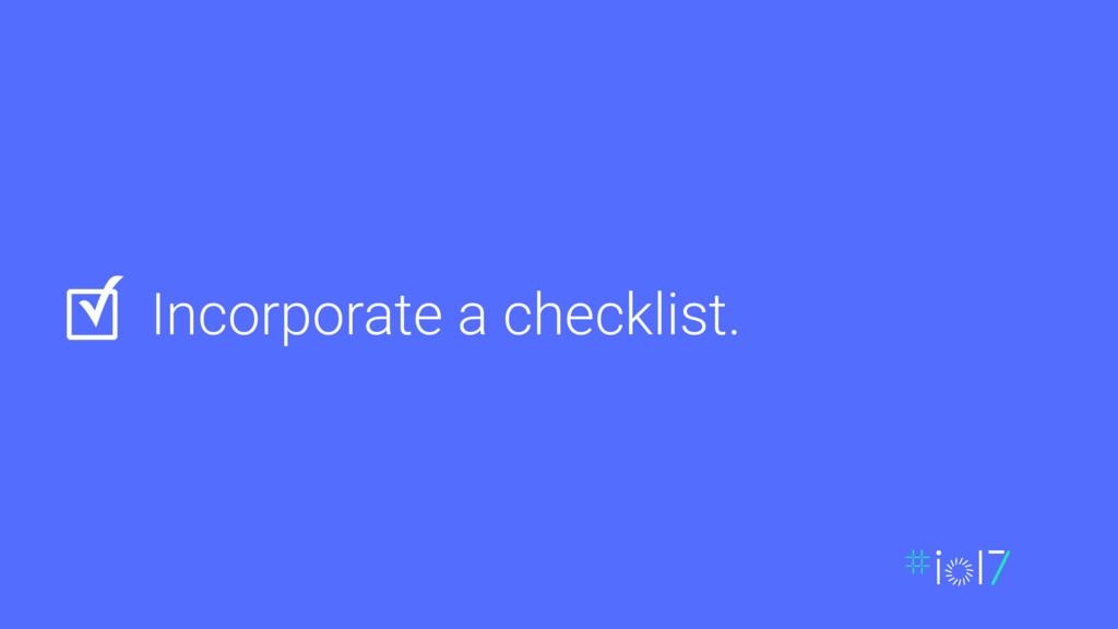 Incorporate a checklist. ✓