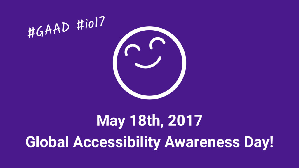 May 18th, 2017 Global Accessibility Awareness D...