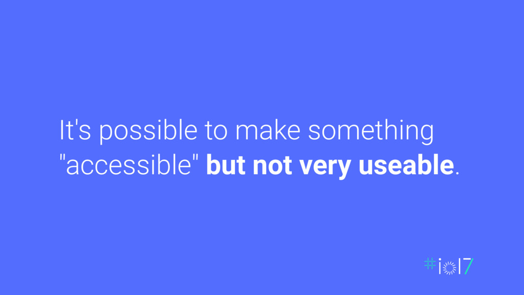 "It's possible to make something ""accessible"" bu..."