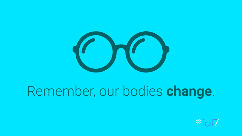 Remember, our bodies change.