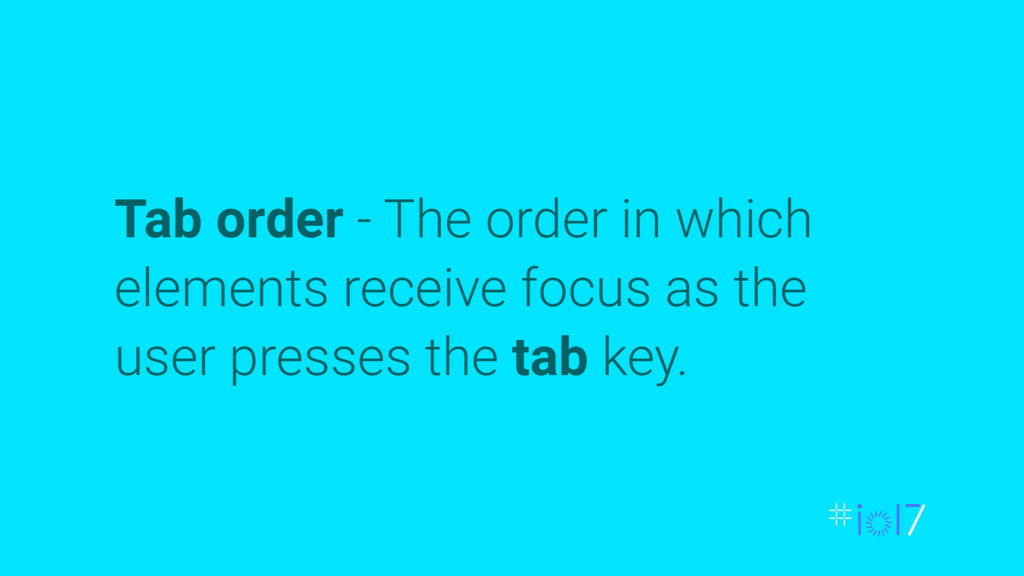Tab order - The order in which elements receive...
