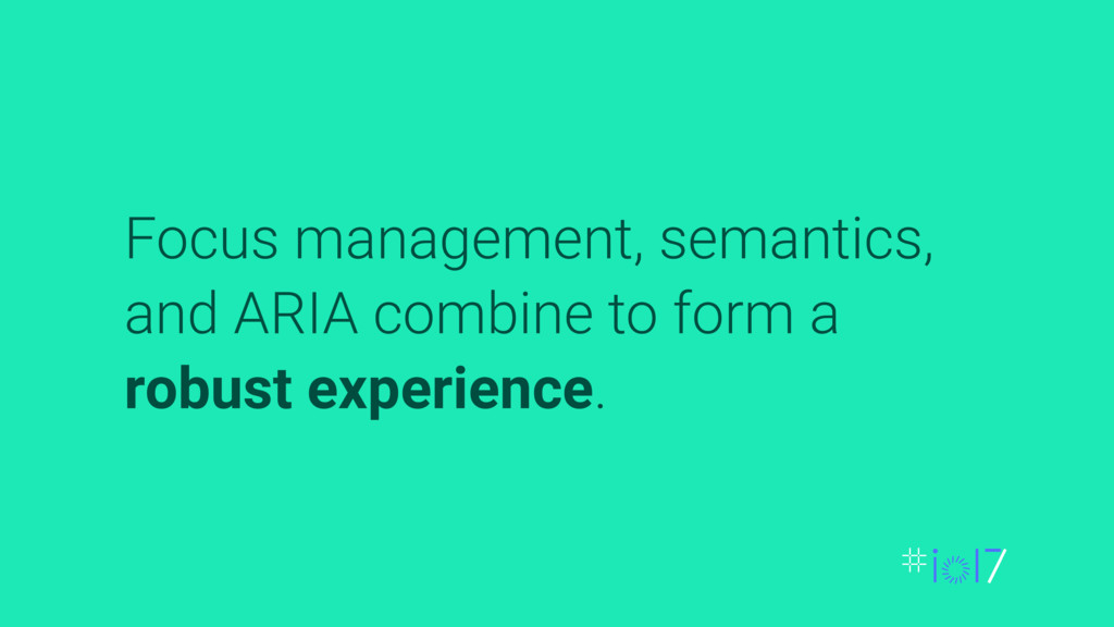 Focus management, semantics, and ARIA combine t...