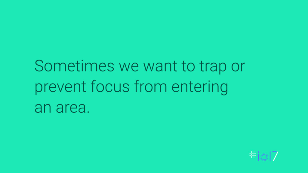 Sometimes we want to trap or prevent focus from...