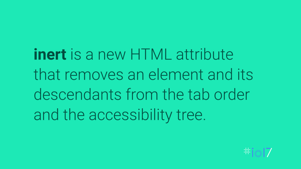 inert is a new HTML attribute that removes an e...