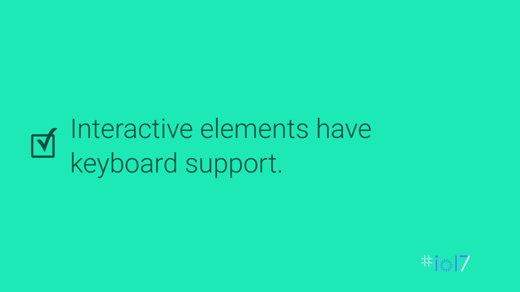 Interactive elements have keyboard support. ✓